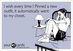 That would be so amazing! Then I'd need a bigger closet, the designs for which I'd find on Pinterest.  And so on...