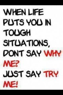 """""""when life puts you in tough situations, don't say why me? Just say try me!"""" #quote"""