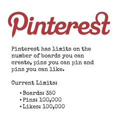 Pinterest limits for the number of boards, pins and likes. The link will lead to the official help page.