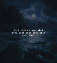 Find someone who will love your soul..