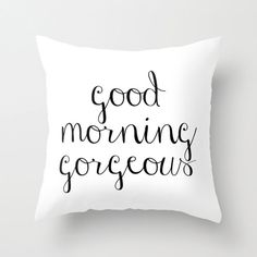 Good Morning Gorgeous  Decorative Statement Throw by vitadigioia, $32.00   Visit my second shop, Vita di Gioia, to see more original designs and more item options! :)  pillows by elissa decorative pillow cover and insert 16x16 18x18 20x20 indoor outdoor hello there handsome good morning gorgeous couples wedding anniversary gift love boyfriend husband girlfriend wife birthday cute lovey black and white pillow with writing statement pillow pillow for him his and hers