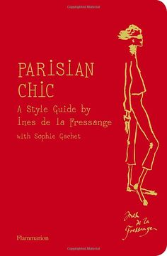 Parisian Chic: A Style Guide by Ines de la Fressange  - She is awesome!!!!