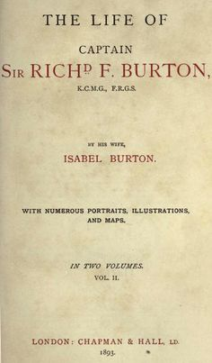 """The Life of Sir Richard F. Burton"" by his wife, Isabel Burton, 1893. Two Volumes. (http://burtoniana.org/biography/1893-Isabel-Life/index.html)"