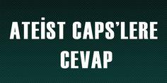 ATEİST CAPS'LERE CEVAP