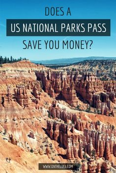 Does a US National Parks Pass save you money? – On the Luce travel blog