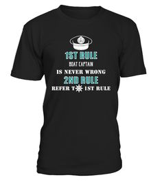 # BOAT CAPTAIN IS NEVER WRONG .  BOAT CAPTAIN IS NEVER WRONG T Shirt Funny Boating Sail Gift