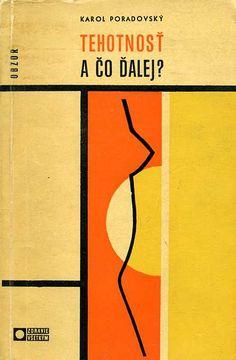 Slovak book cover, 1966, Karol Poradovsky - Tehotnost a co dalej? (Pregnancy and what`s next?)