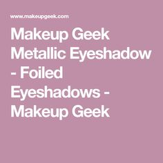 Makeup Geek Metallic Eyeshadow - Foiled Eyeshadows  - Makeup Geek