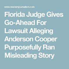 Florida Judge Gives Go-Ahead For Lawsuit Alleging Anderson Cooper Purposefully Ran Misleading Story
