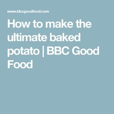 How to make the ultimate baked potato   BBC Good Food