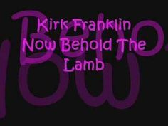 Kirk Franklin-Now Behold the Lamb Lamb Of God Lyrics, Gospel Music, My Music, Best Songs, Awesome Songs, Pentecostal Christian, Tamela Mann, Spiritual Music, Trucks