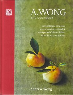 A. WONG THE COOKBOOK by Andrew Wong. UK; Octopus