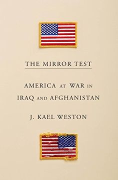 The Mirror Test: America at War in Iraq and Afghanistan by [Weston, J. Kael]