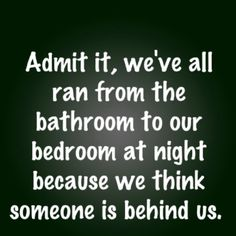 yes. and every night i jump into bed so that the person hiding under it can't grab my feet. :) true story