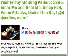 Your Friday Morning Perkup: 1886, Inner Me and Real Me, Sleep PLR, Panic Attacks, Deal of the Day I got, goodies, more!