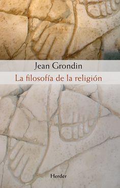 Filosofía de la religión / Jean Grondin http://encore.fama.us.es/iii/encore/record/C__Rb2145591?lang=spi