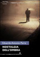 Nostalgia dell'ombra / Eduardo Antonio Parra
