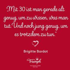 """""""Mit 30 ist man gerade als genug, um zu wissen, was man tut. Und noch jung genug, um es trotzdem zu tun."""" - Brigitte Bardot"""