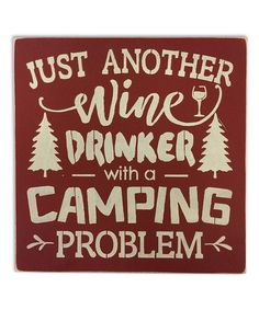 Look what I found on #zulily! 'Just Another Wine Drinker With A Camping Problem' Wall Sign #zulilyfinds