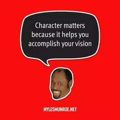 """""""Character matters because it helps you accomplish your vision."""" #mylesmunroe"""