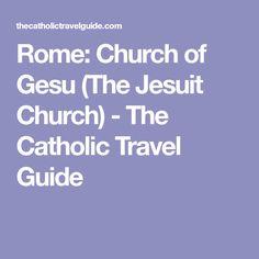 Rome: Church of Gesu (The Jesuit Church) - The Catholic Travel Guide
