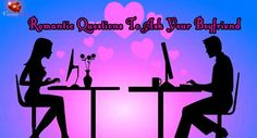 Romantic Questions To Ask Your Boyfriend