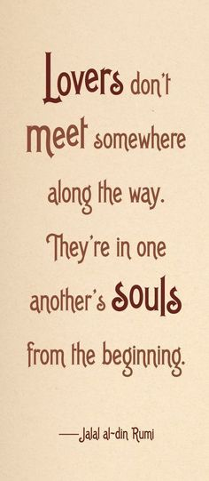You have been my souls mate since before we were born. I truly believe this.