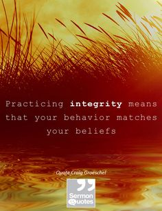 Practicing integrity means that your behavior matches your beliefs. — Craig Groeschel