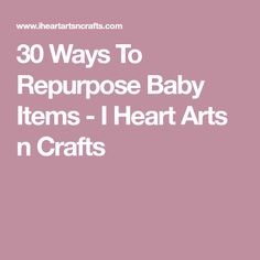 30 Ways To Repurpose Baby Items - I Heart Arts n Crafts