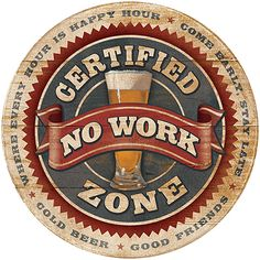 No Work Zone Round Wood Sign by Jan Stommes Bar Accessories, Decorative Accessories, Decorative Items, Beer Subscription, Beer Shop, Beer Signs, Vintage Signs, Wood Signs, Art Decor