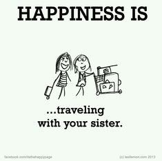 Happiness is. Love to travel with my sister ! Love My Sister, Best Sister, Sister Friends, Four Sisters, Little Sisters, Sister Quotes, Family Quotes, Cousins Quotes, Sister Poems