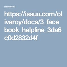 https://issuu.com/olivaroy/docs/3_facebook_helpline_3da6c0d2832d4f