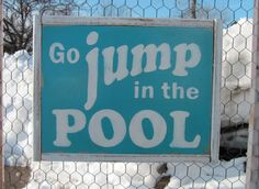 Go Jump in the Pool sign