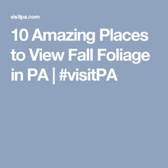 10 Amazing Places to View Fall Foliage in PA | #visitPA