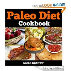 Amazon.com: Paleo Diet Cookbook: Great Tasting Paleo Diet Recipes for Breakfast, Lunch, Dinner, Snack and Dessert eBook: Sarah Sparrow: free 10/19