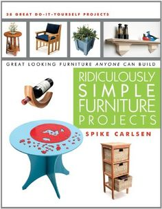 Ridiculously Simple Furniture Projects: Great Looking Furniture Anyone Can Build by Spike Carlsen, http://www.amazon.com/dp/1610350049/ref=cm_sw_r_pi_dp_XDRZqb0WTA57Z