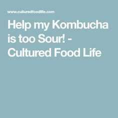 Help my Kombucha is too Sour! - Cultured Food Life