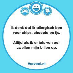 Allergisch voor chips, chocolade en ijs, want als ik dat eet krijg ik opgezwollen billen