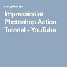 Impressionist Photoshop Action Tutorial - YouTube
