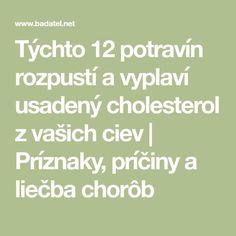 Týchto 12 potravín rozpustí a vyplaví usadený cholesterol z vašich ciev Cholesterol, Math Equations, Family First, Salud