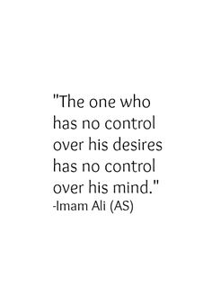 """The one who has no control over his desires has no control over his mind!"" —Imam Ali the Commander AS Hadith Quotes, Imam Ali Quotes, Allah Quotes, Muslim Quotes, Quran Quotes, Religious Quotes, Wisdom Quotes, Words Quotes, Beautiful Islamic Quotes"