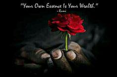 Your own Essence is your Wealth.. ~ Rumi WILD WOMAN SISTERHOOD™ #WildWomanSisterhood #rumi
