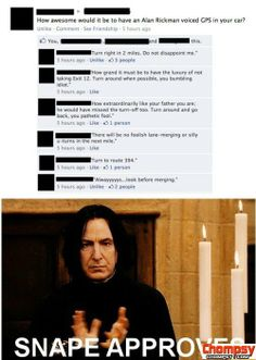 snape gps love it!! I read this in his voice tooo haha