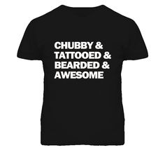 Chubby & Tattooed & Bearded & Awesome (White Font) Funny T-Shirt