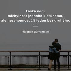 Láska není náchylnost jednoho k druhému, ale neschopnost žít jeden bez druhého. - Friedrich Dürrenmatt #život #láska Friedrich Dürrenmatt, My Journal, Motto, You And I, Quotations, Advice, Humor, Motivation, Love