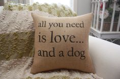 Burlap Pillow / All You Need is Love.. and A Dog by HeSheChic