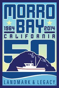 """Morro Bay 50th Anniversary Commencement Event- January 11, 2014  Please join the community of Morro Bay for the Morro Bay 50th """"Landmark & Legacy"""" event as the community presents, """"This is Your Life Morro Bay."""" This evening gathering will be on Saturday, January 11, 2014 at the Morro Bay Community Center and will be presented in partnership with the Morro Bay Chamber of Commerce."""