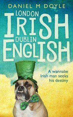 London Irish Dublin English: A wannabe Irish man seeks his destiny by Daniel M Doyle Top Reads, Literary Fiction, Irish Men, Staying Alive, Great Books, Book Lists, Dublin, Destiny, Humor