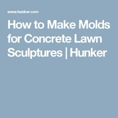 How to Make Molds for Concrete Lawn Sculptures | Hunker
