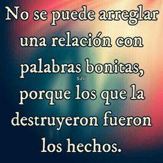 No se puede arreglar una relación con palabras bonitas, porque los que la destruyeron fueron los hechos.
